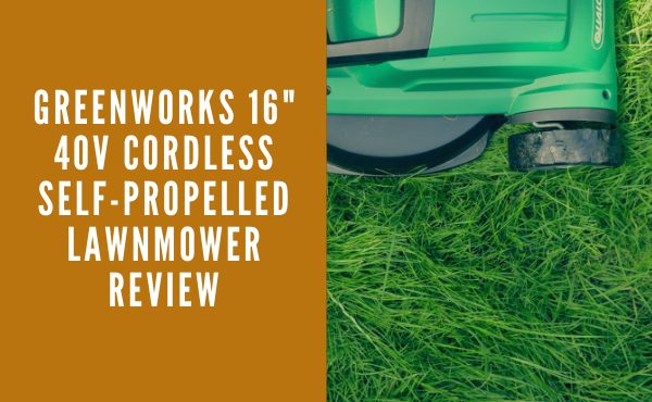 Greenworks 16″ 40V Cordless Self-Propelled Lawnmower Review