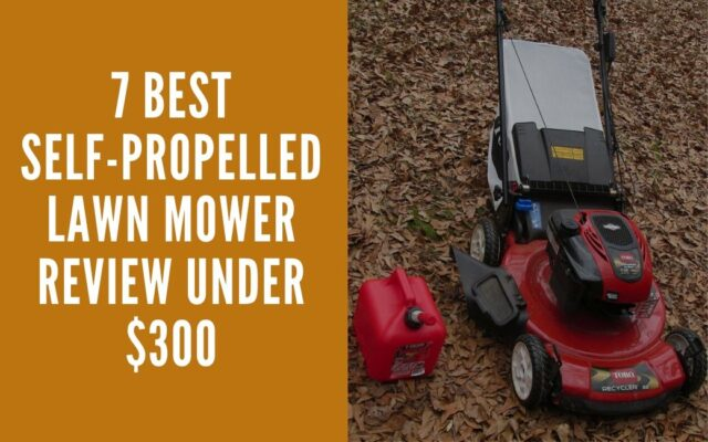 7 Best Self-Propelled Lawn Mower Review Under $300