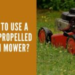 How to Use a Self -Propelled Lawn Mower?