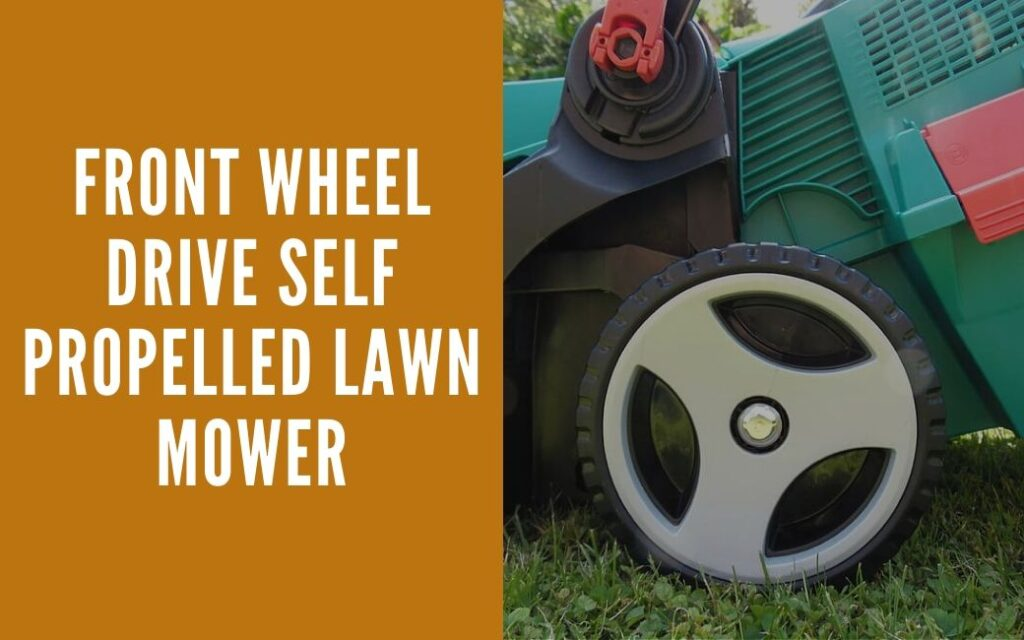 Front Wheel Drive Self Propelled Lawn Mower